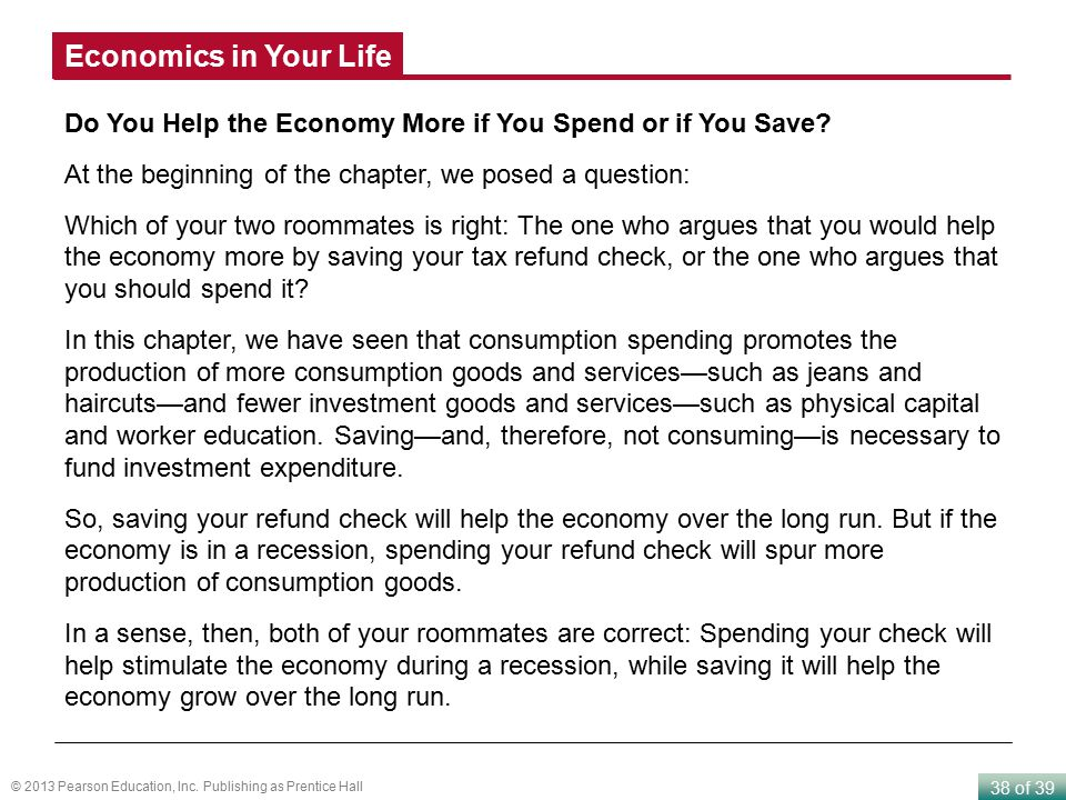 Economics in Your Life Do You Help the Economy More if You Spend or if You Save At the beginning of the chapter, we posed a question: