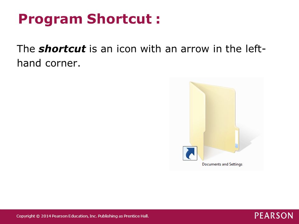 Program Shortcut : The shortcut is an icon with an arrow in the left-hand corner.