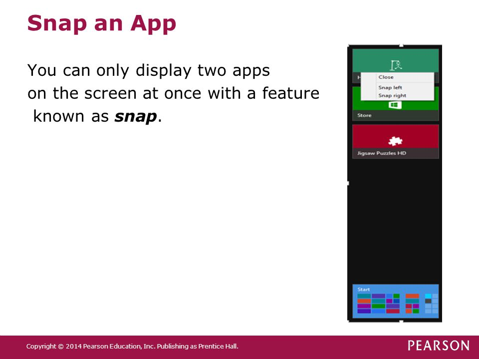 Snap an App You can only display two apps on the screen at once with a feature known as snap.