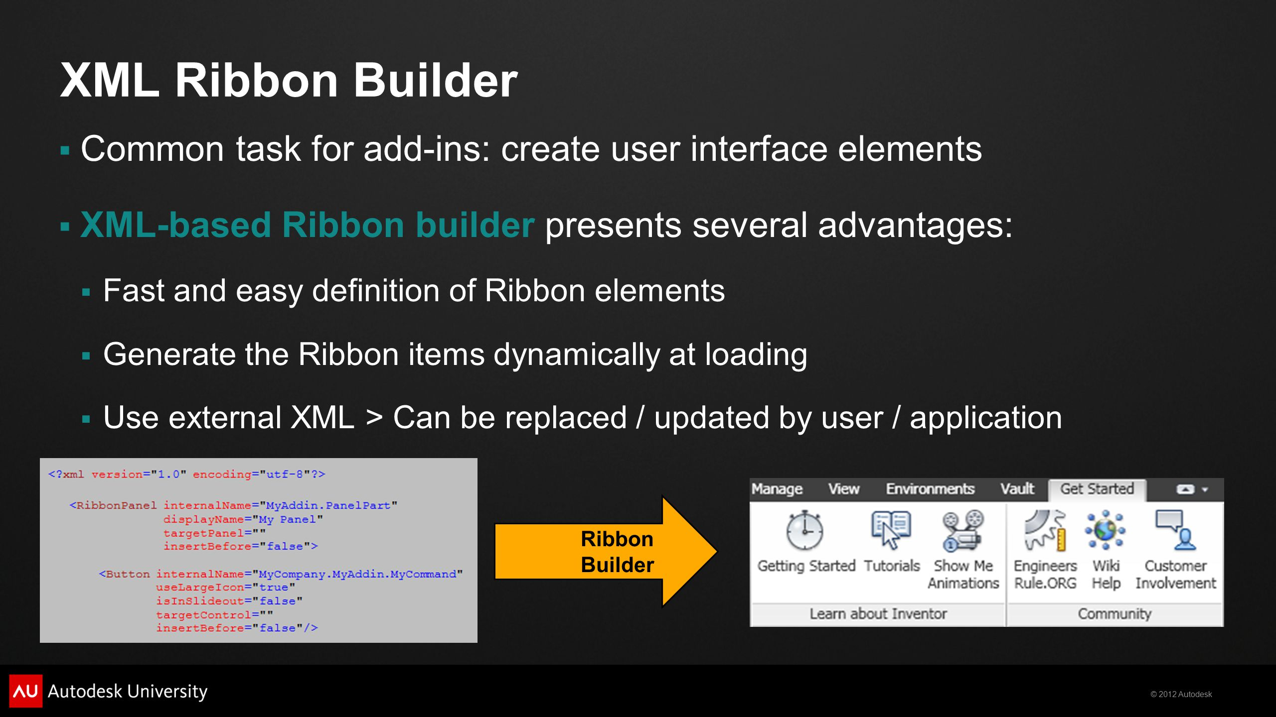 XML Ribbon Builder Common task for add-ins: create user interface elements. XML-based Ribbon builder presents several advantages: