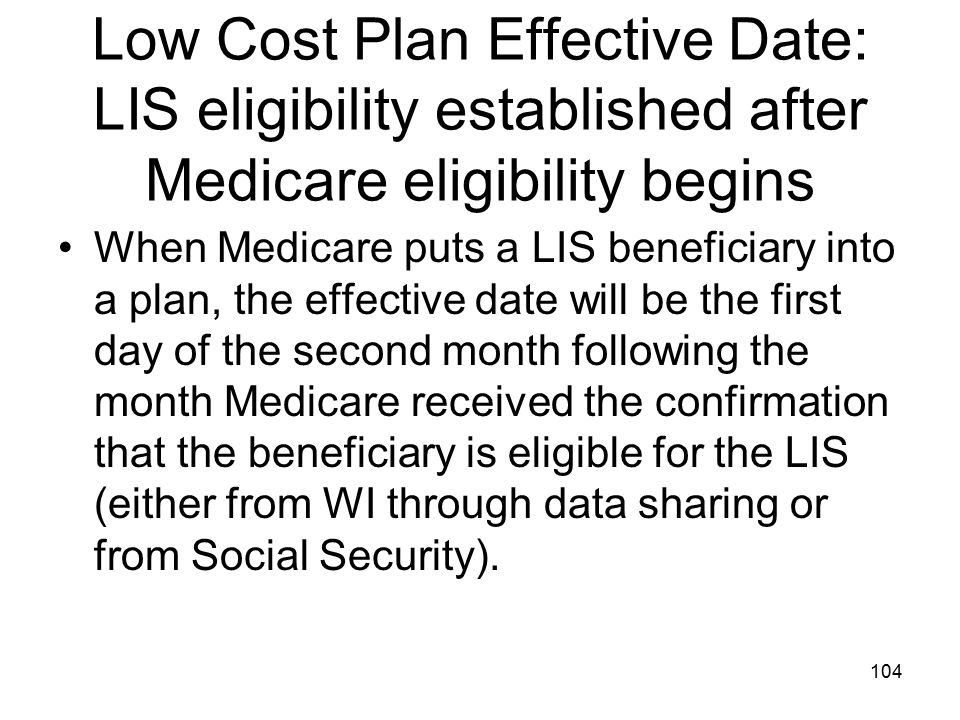 Low Cost Plan Effective Date: LIS eligibility established after Medicare eligibility begins