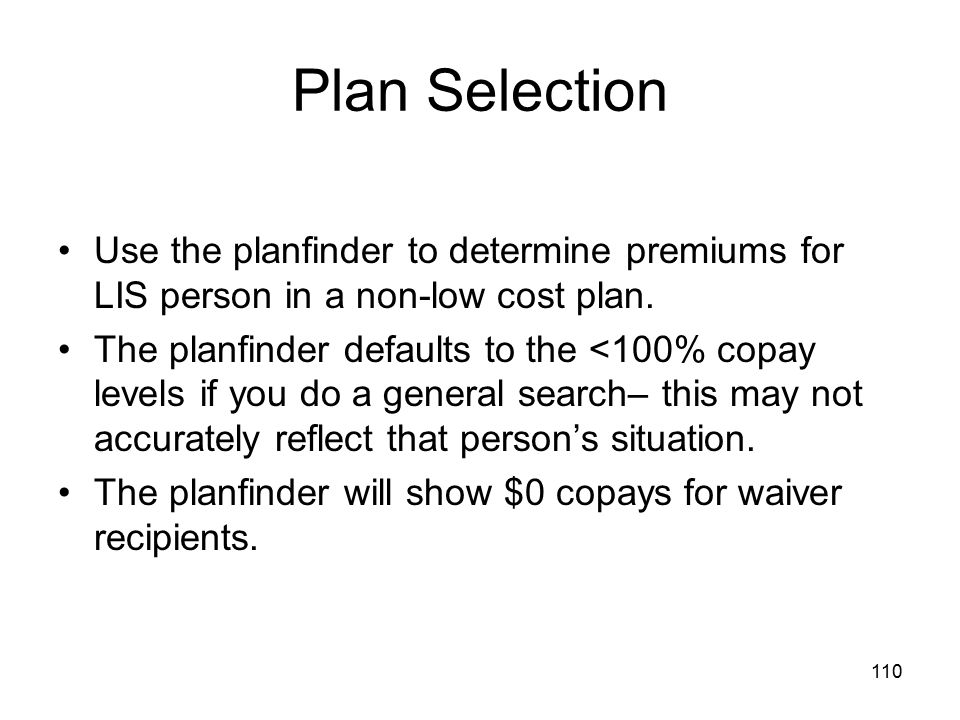 Plan Selection Use the planfinder to determine premiums for LIS person in a non-low cost plan.