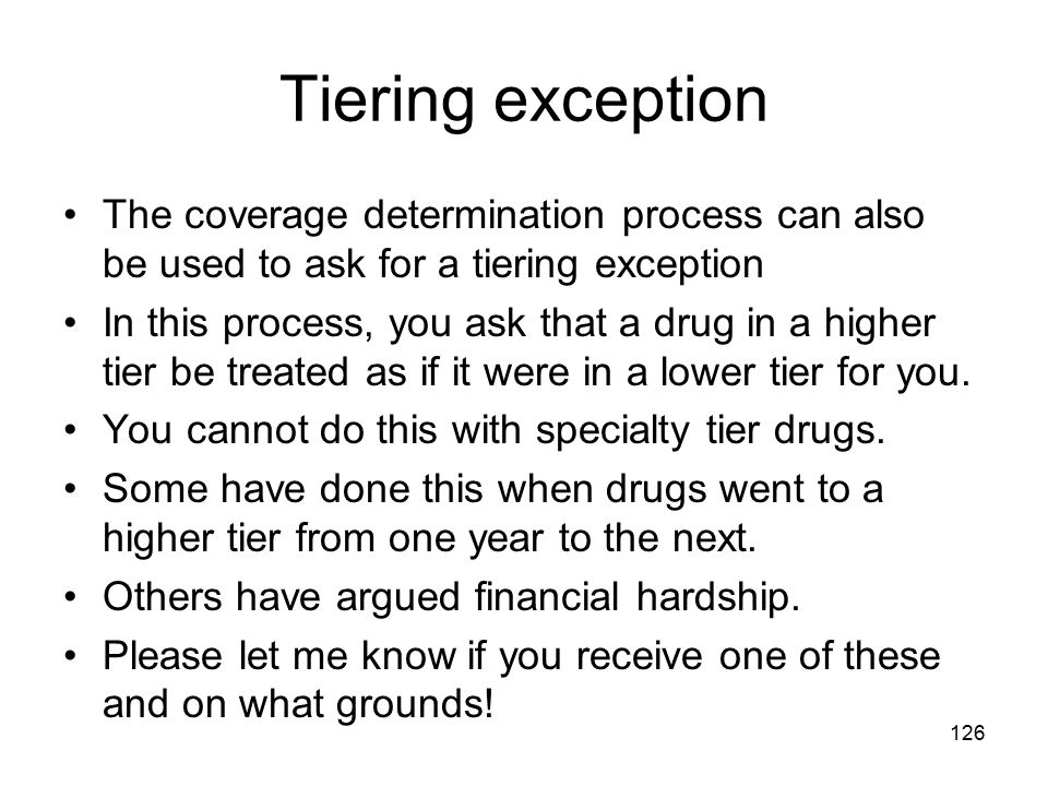Tiering exception The coverage determination process can also be used to ask for a tiering exception.
