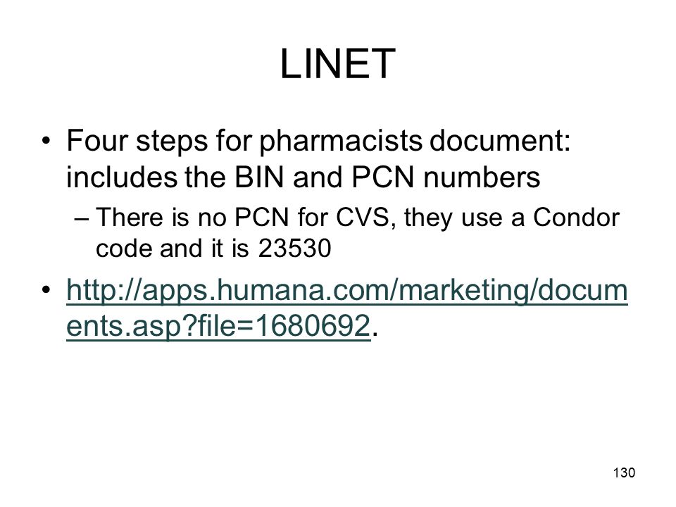 LINET Four steps for pharmacists document: includes the BIN and PCN numbers. There is no PCN for CVS, they use a Condor code and it is 23530.