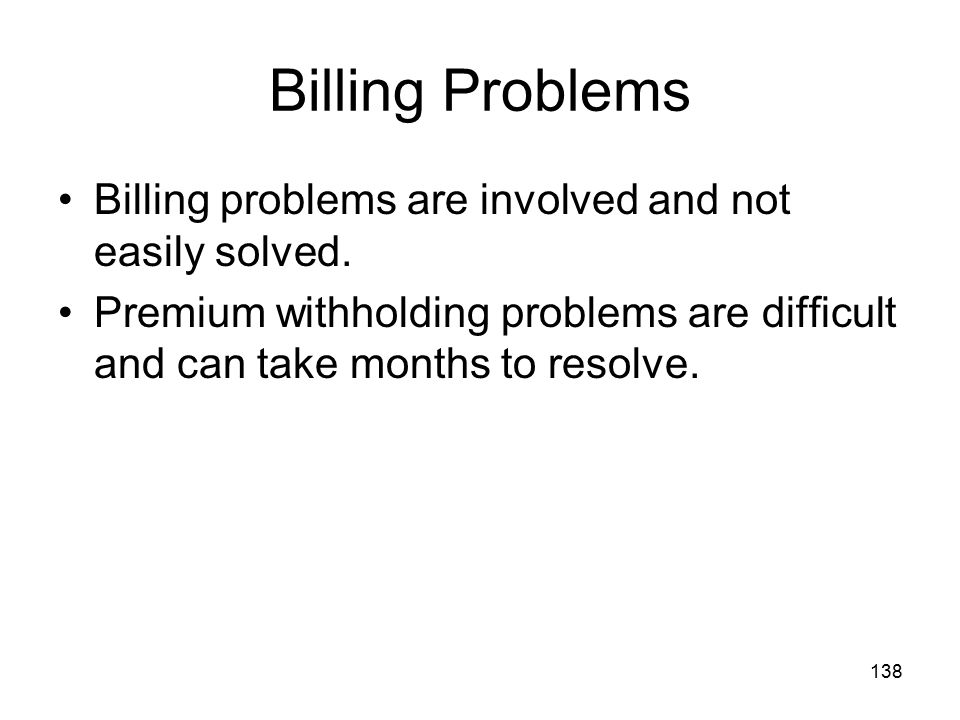 Billing Problems Billing problems are involved and not easily solved.