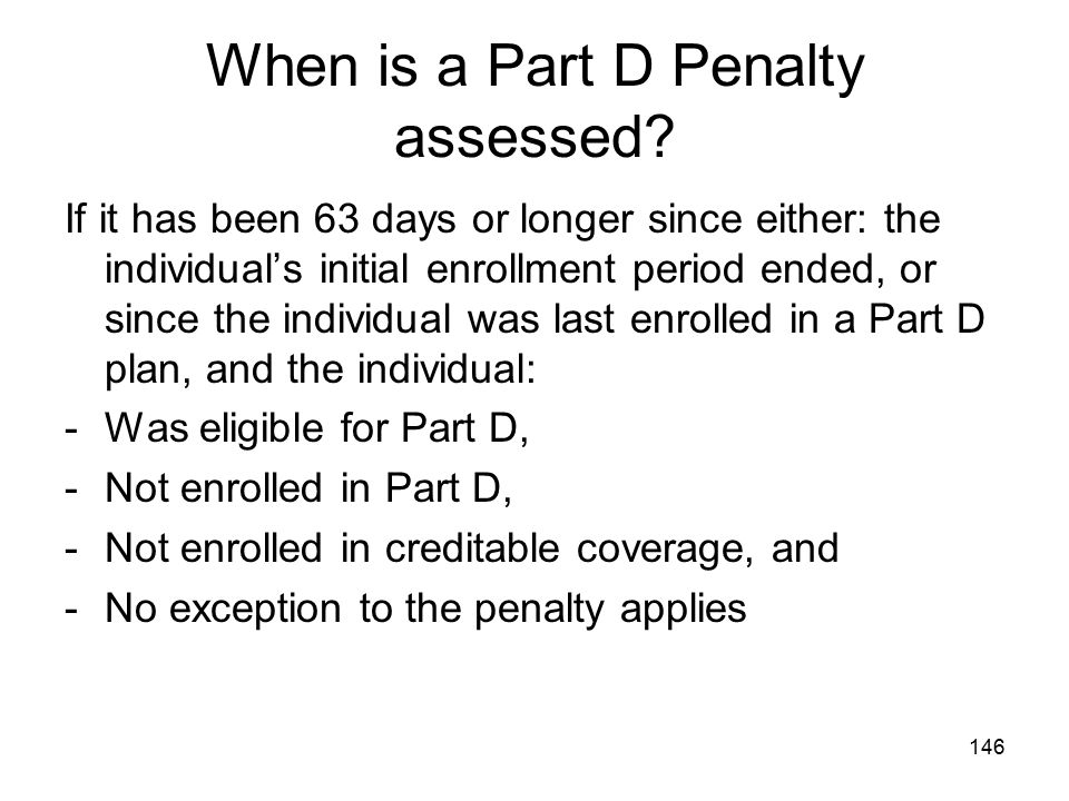 When is a Part D Penalty assessed