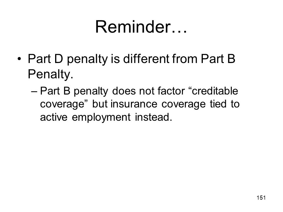 Reminder… Part D penalty is different from Part B Penalty.