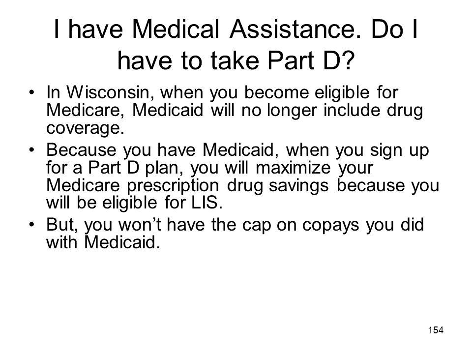 I have Medical Assistance. Do I have to take Part D