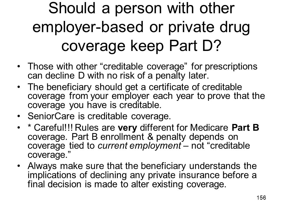 Should a person with other employer-based or private drug coverage keep Part D
