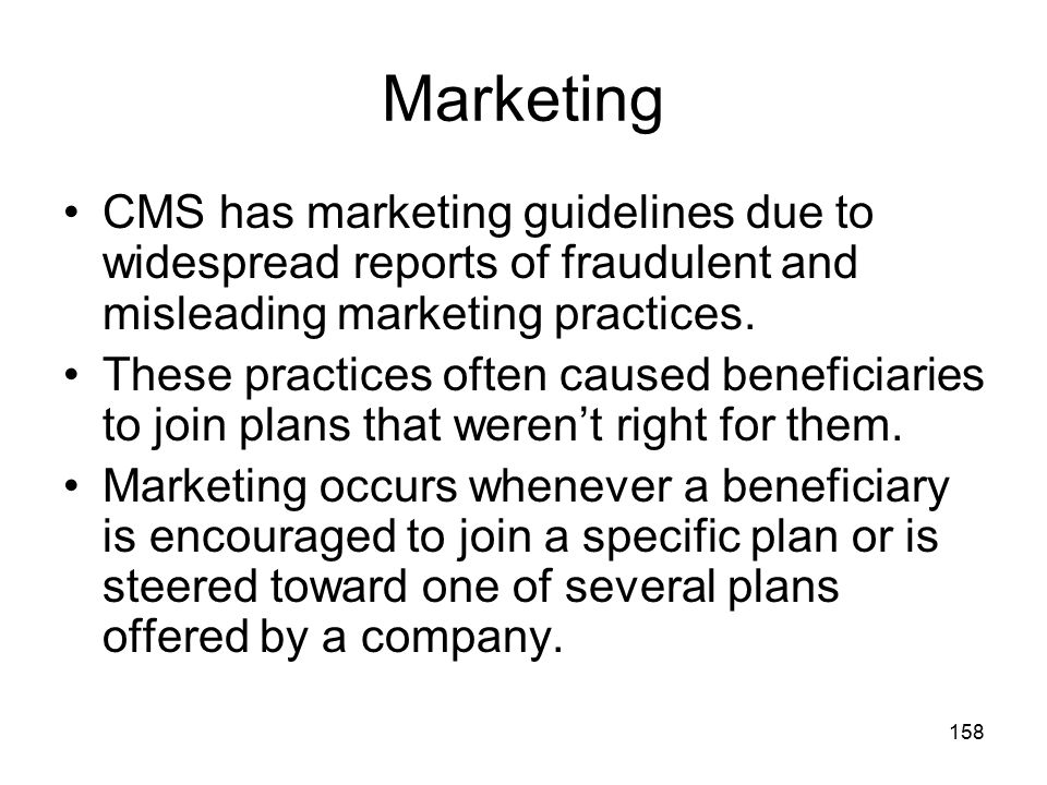Marketing CMS has marketing guidelines due to widespread reports of fraudulent and misleading marketing practices.