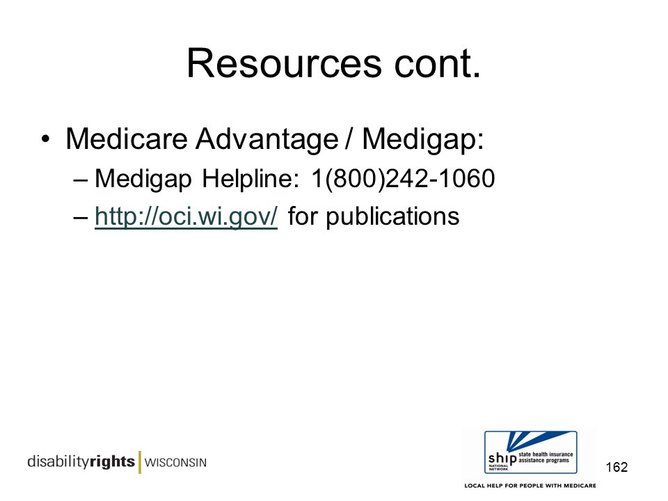 Resources cont. Medicare Advantage / Medigap: