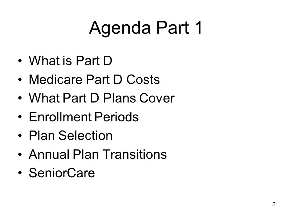 Agenda Part 1 What is Part D Medicare Part D Costs
