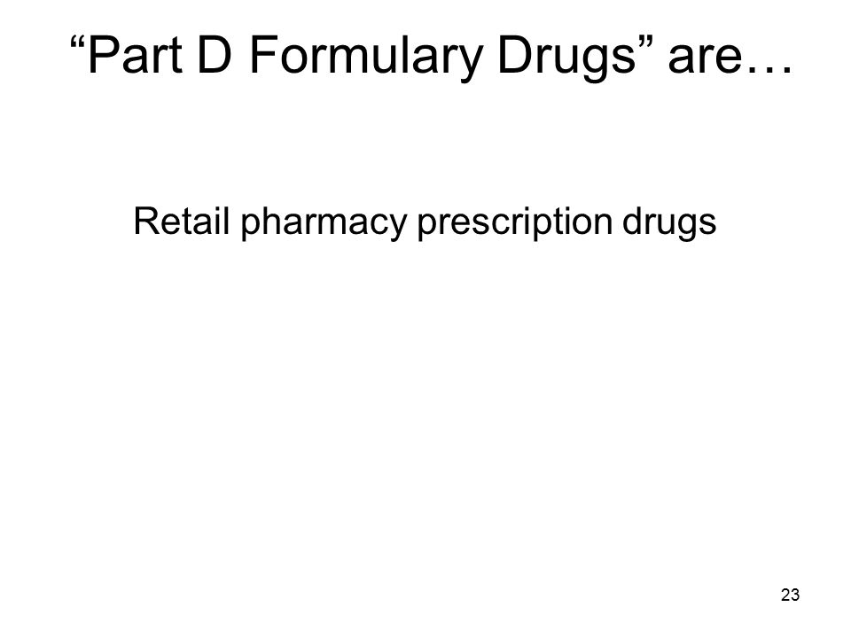 Part D Formulary Drugs are…