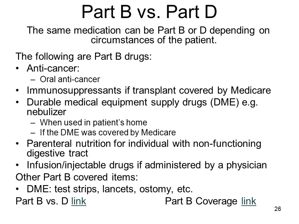 Part B vs. Part D The same medication can be Part B or D depending on circumstances of the patient.