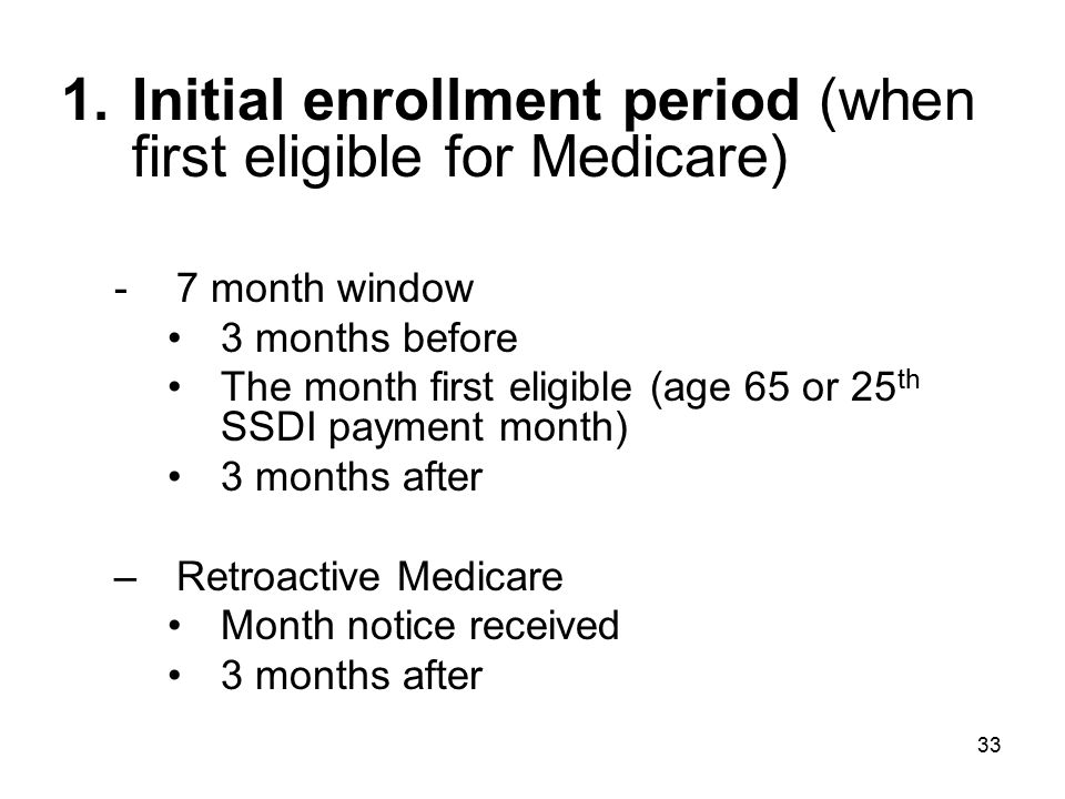 Initial enrollment period (when first eligible for Medicare)