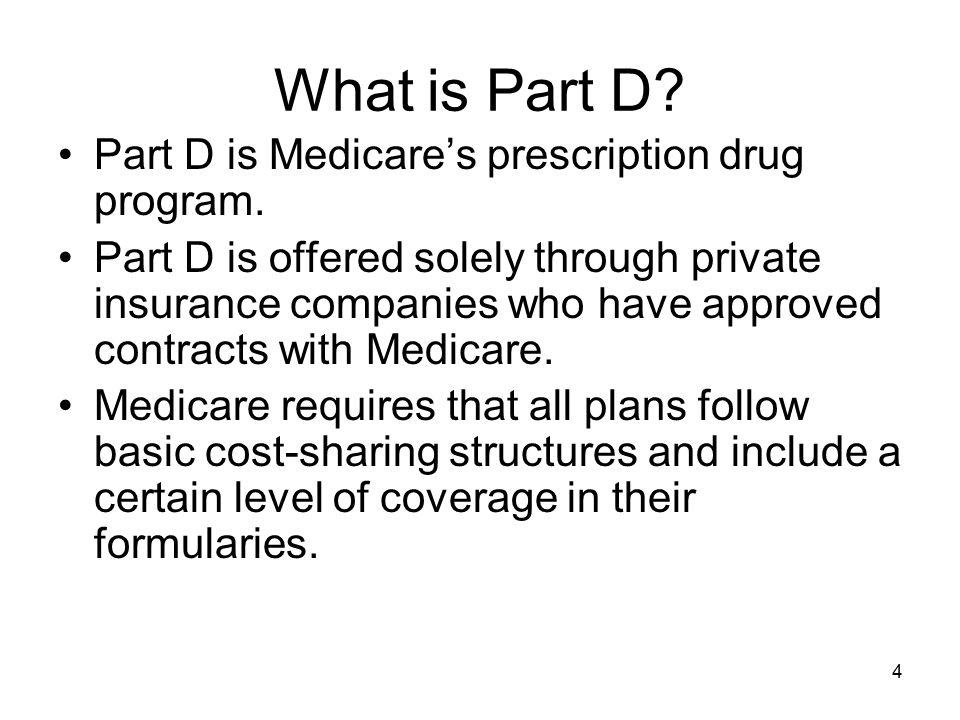 What is Part D Part D is Medicare's prescription drug program.