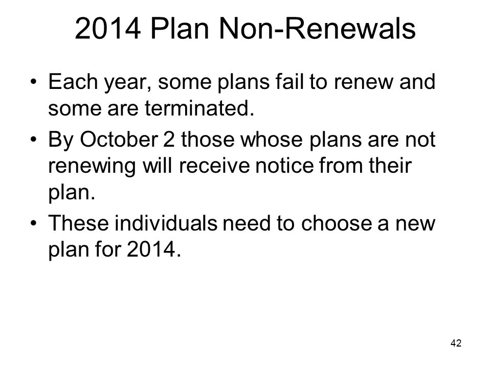 2014 Plan Non-Renewals Each year, some plans fail to renew and some are terminated.
