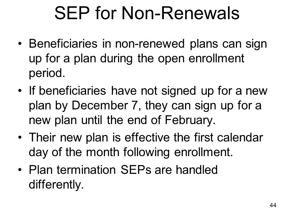 SEP for Non-Renewals Beneficiaries in non-renewed plans can sign up for a plan during the open enrollment period.