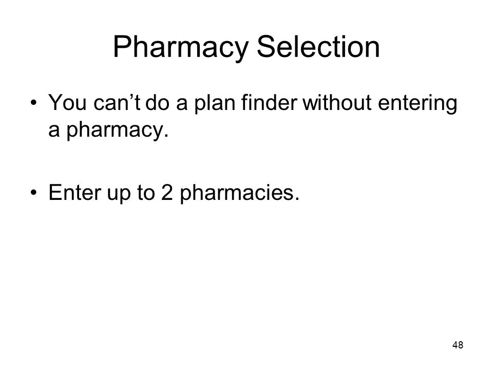 Pharmacy Selection You can't do a plan finder without entering a pharmacy.