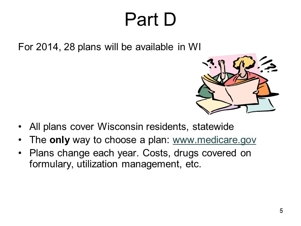 Part D For 2014, 28 plans will be available in WI
