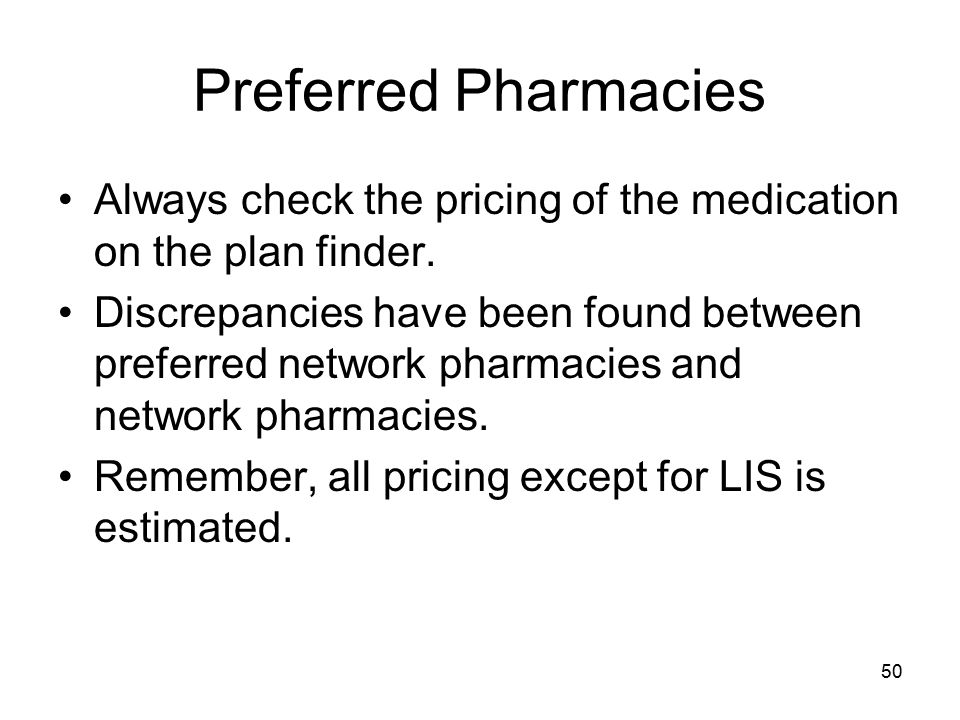 Preferred Pharmacies Always check the pricing of the medication on the plan finder.