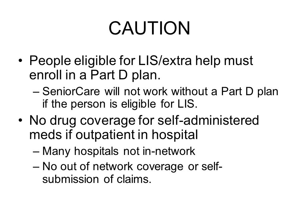 CAUTION People eligible for LIS/extra help must enroll in a Part D plan.