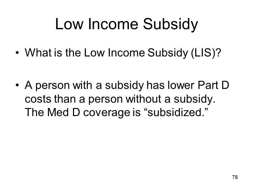 Low Income Subsidy What is the Low Income Subsidy (LIS)