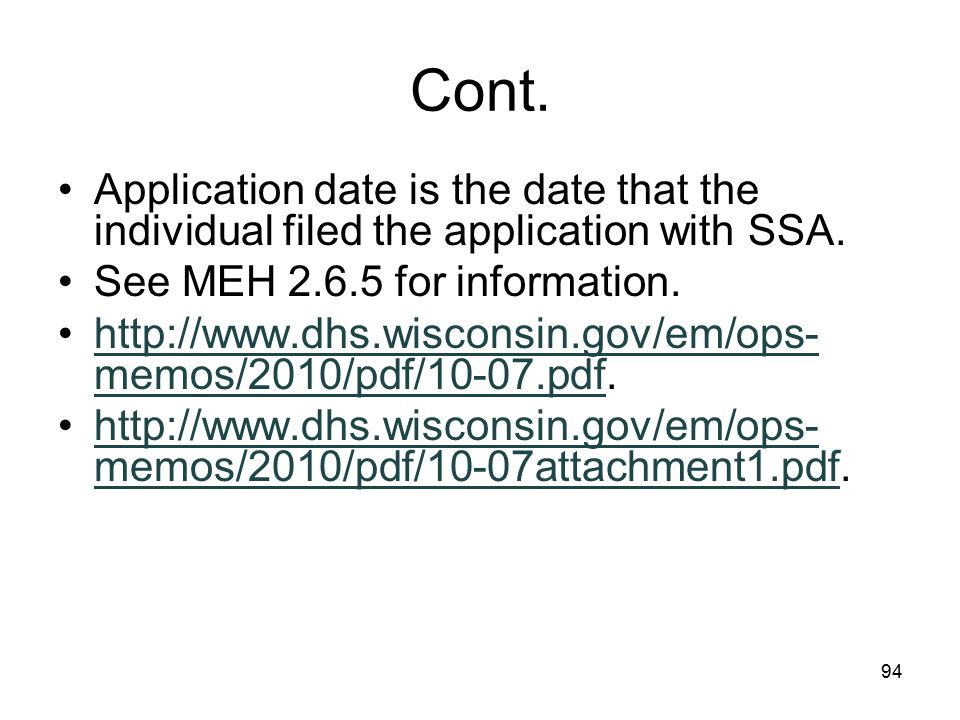 Cont. Application date is the date that the individual filed the application with SSA. See MEH 2.6.5 for information.