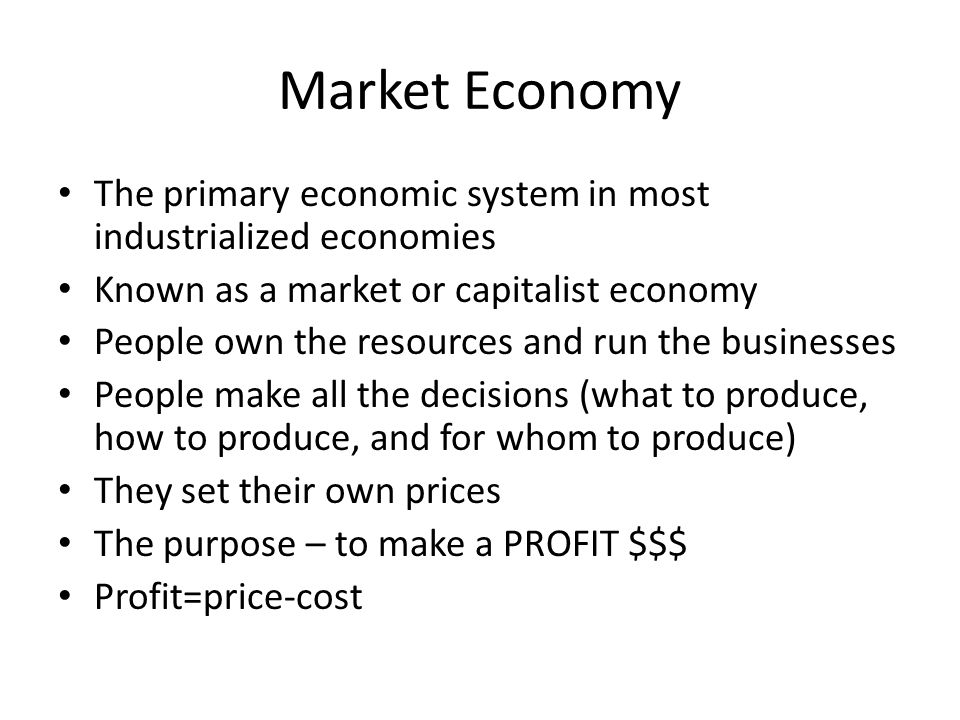 Market Economy The primary economic system in most industrialized economies. Known as a market or capitalist economy.