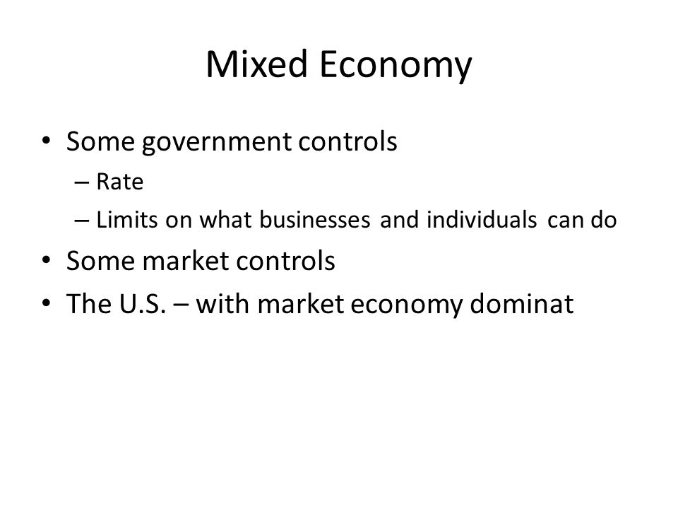 Mixed Economy Some government controls Some market controls