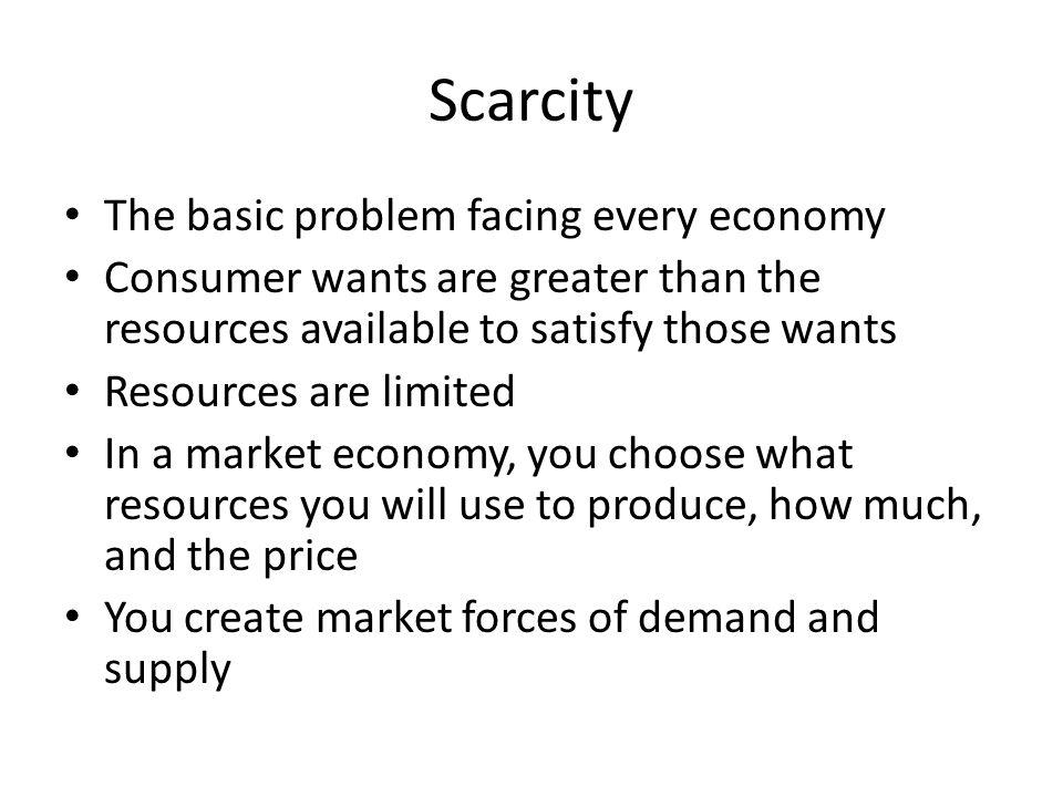 Scarcity The basic problem facing every economy