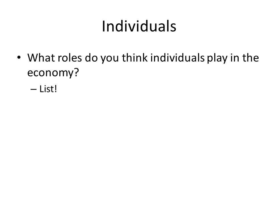 Individuals What roles do you think individuals play in the economy