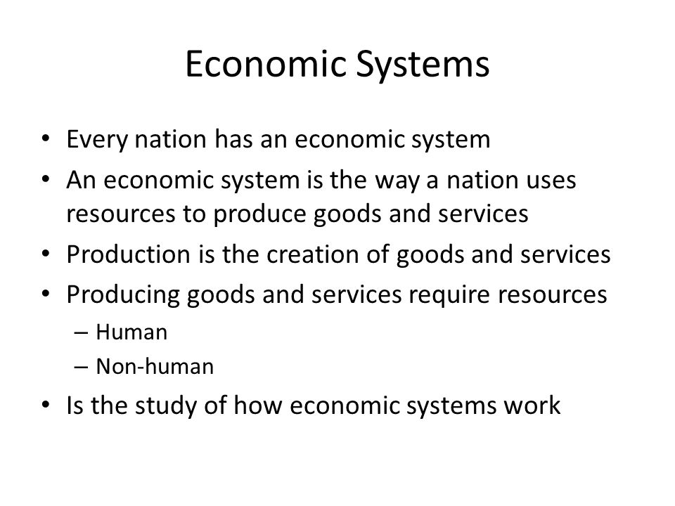 Economic Systems Every nation has an economic system