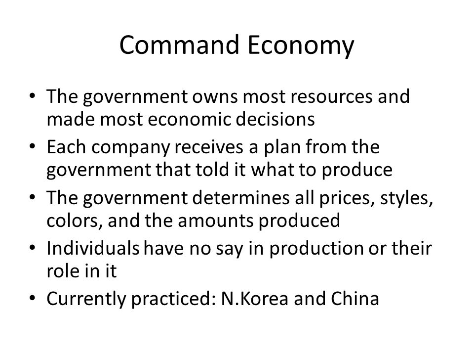 Command Economy The government owns most resources and made most economic decisions.
