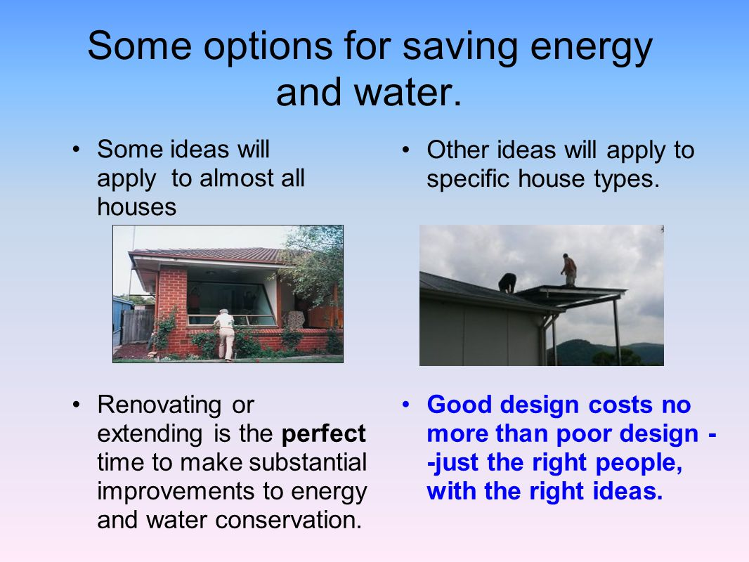 Some options for saving energy and water.