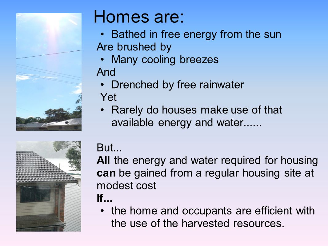 Homes are: Bathed in free energy from the sun Are brushed by