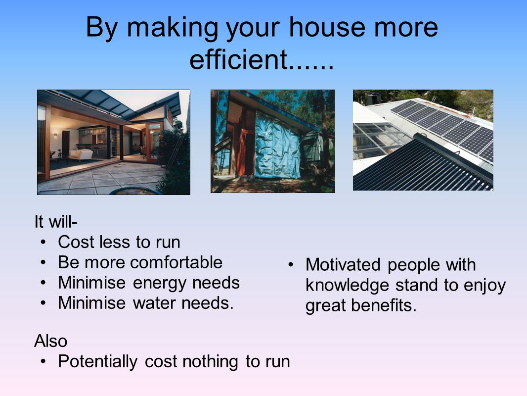 By making your house more efficient......