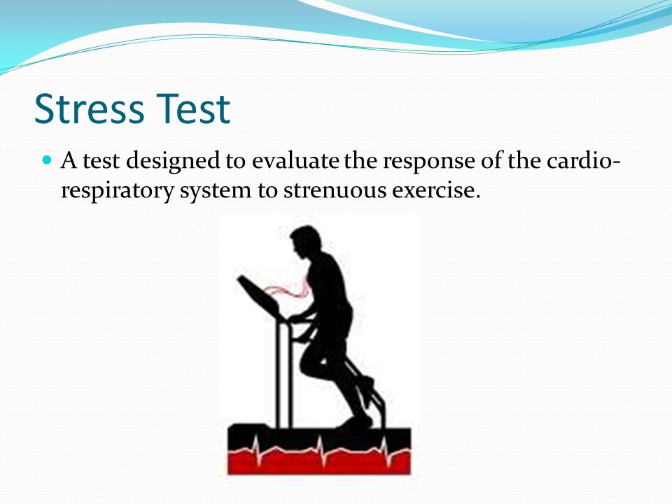 Stress Test A test designed to evaluate the response of the cardio-respiratory system to strenuous exercise.