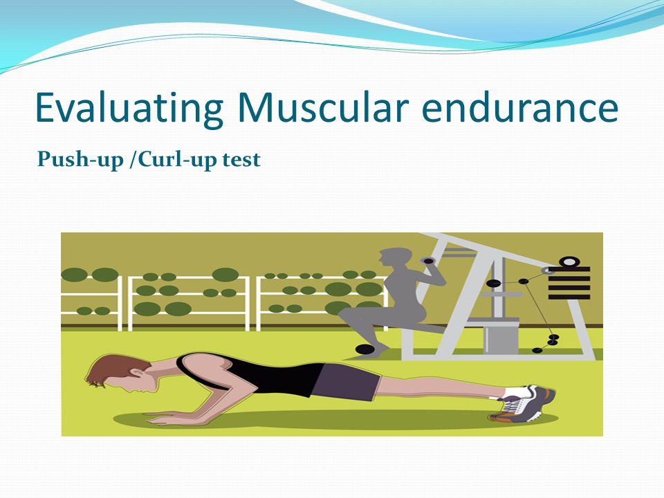 Evaluating Muscular endurance