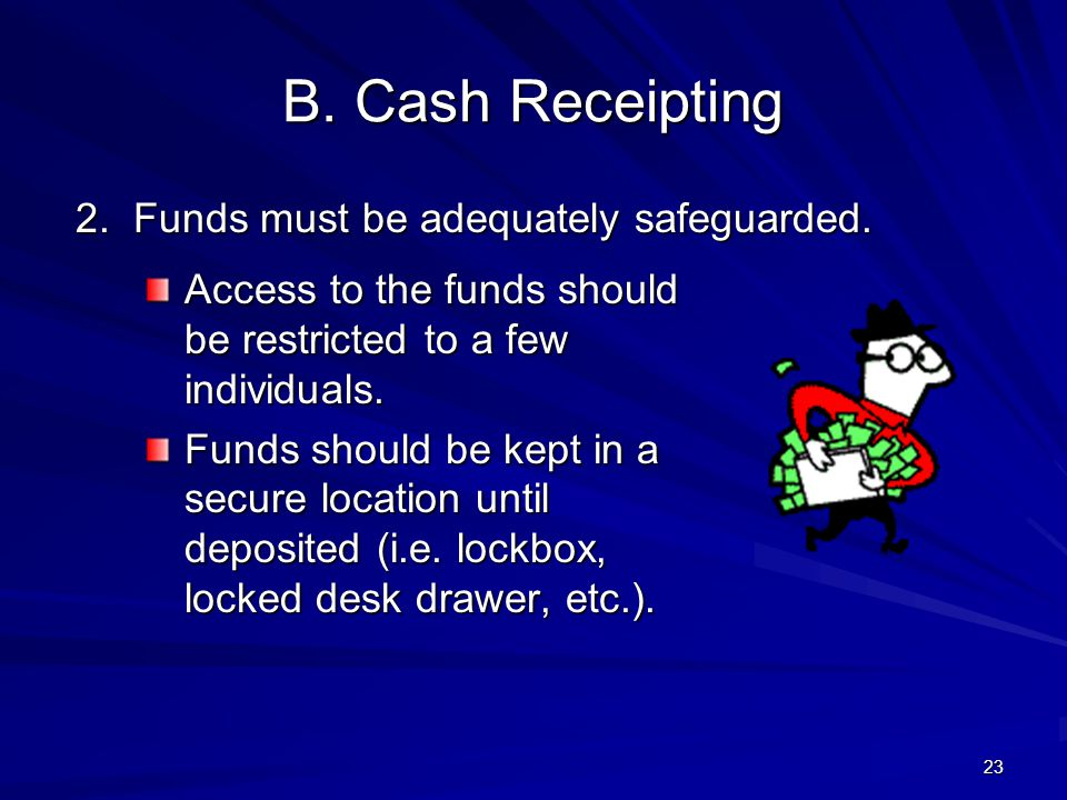 B. Cash Receipting 2. Funds must be adequately safeguarded.