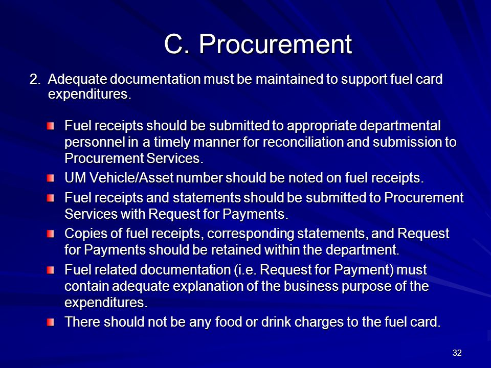 4/11/2012 C. Procurement. 2. Adequate documentation must be maintained to support fuel card expenditures.