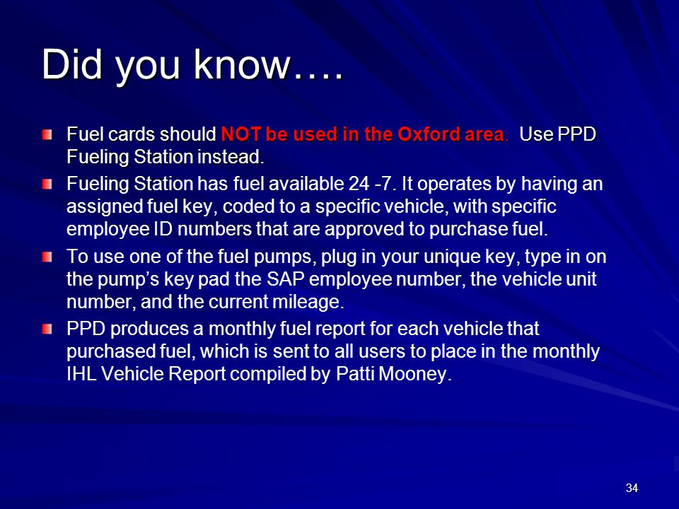 4/11/2012 Did you know…. Fuel cards should NOT be used in the Oxford area. Use PPD Fueling Station instead.