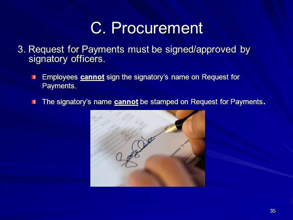 4/11/2012 C. Procurement. 3. Request for Payments must be signed/approved by signatory officers.