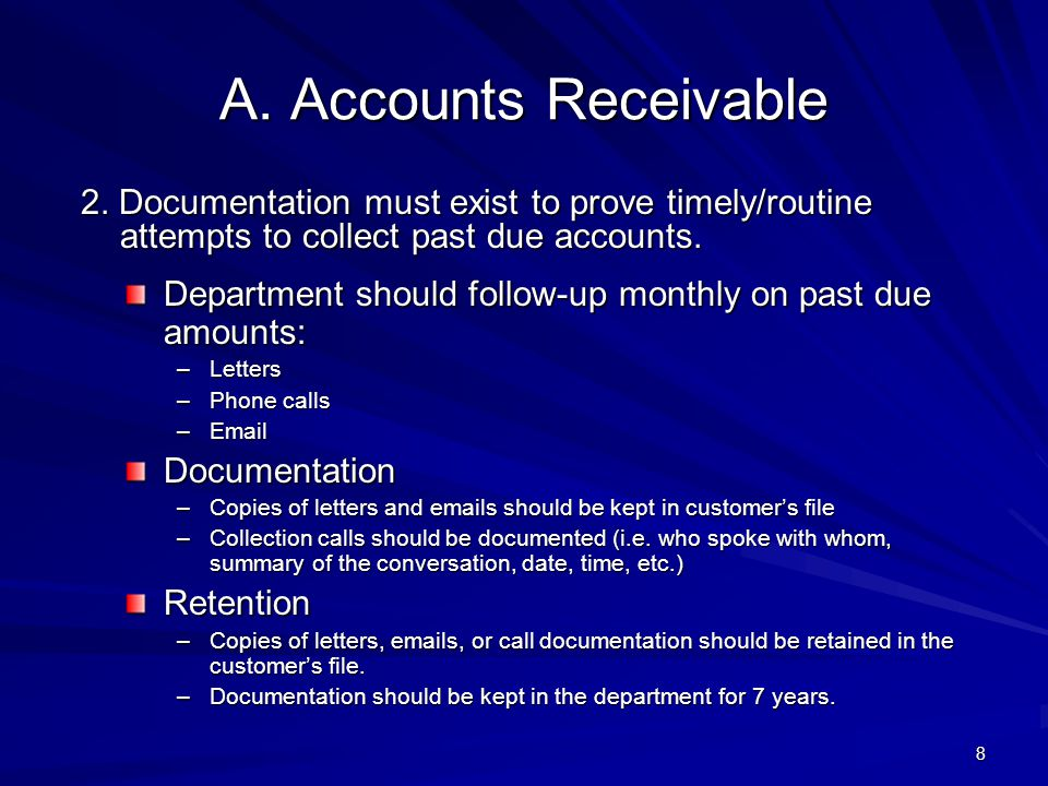 4/11/2012 A. Accounts Receivable. 2. Documentation must exist to prove timely/routine attempts to collect past due accounts.