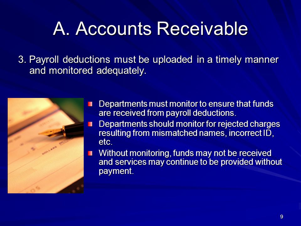 4/11/2012 A. Accounts Receivable. 3. Payroll deductions must be uploaded in a timely manner and monitored adequately.