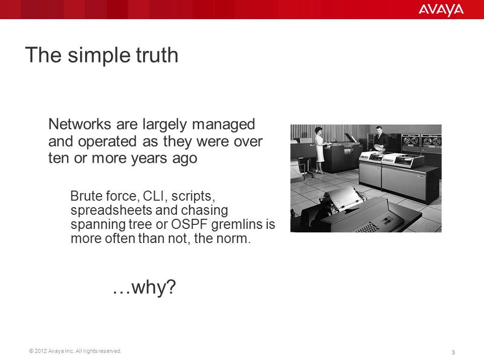 The simple truth Networks are largely managed and operated as they were over ten or more years ago.