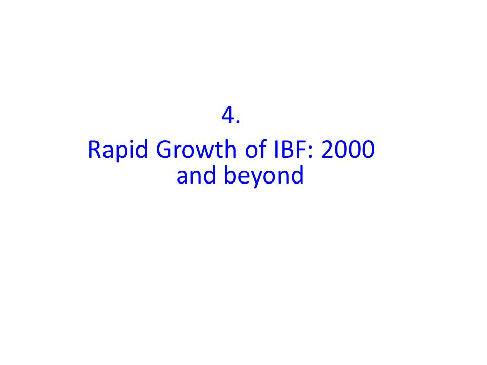 4. Rapid Growth of IBF: 2000 and beyond