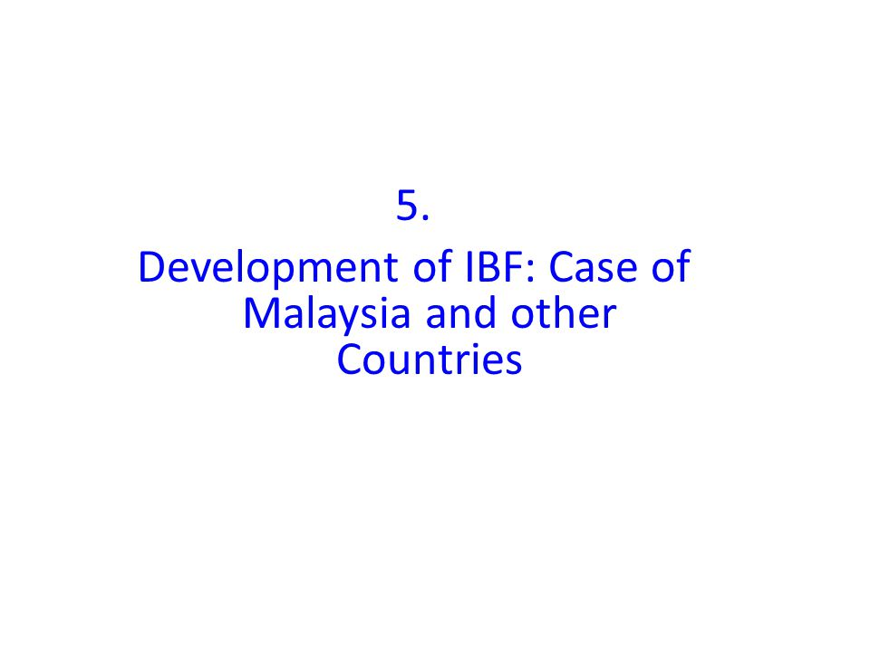 5. Development of IBF: Case of Malaysia and other Countries