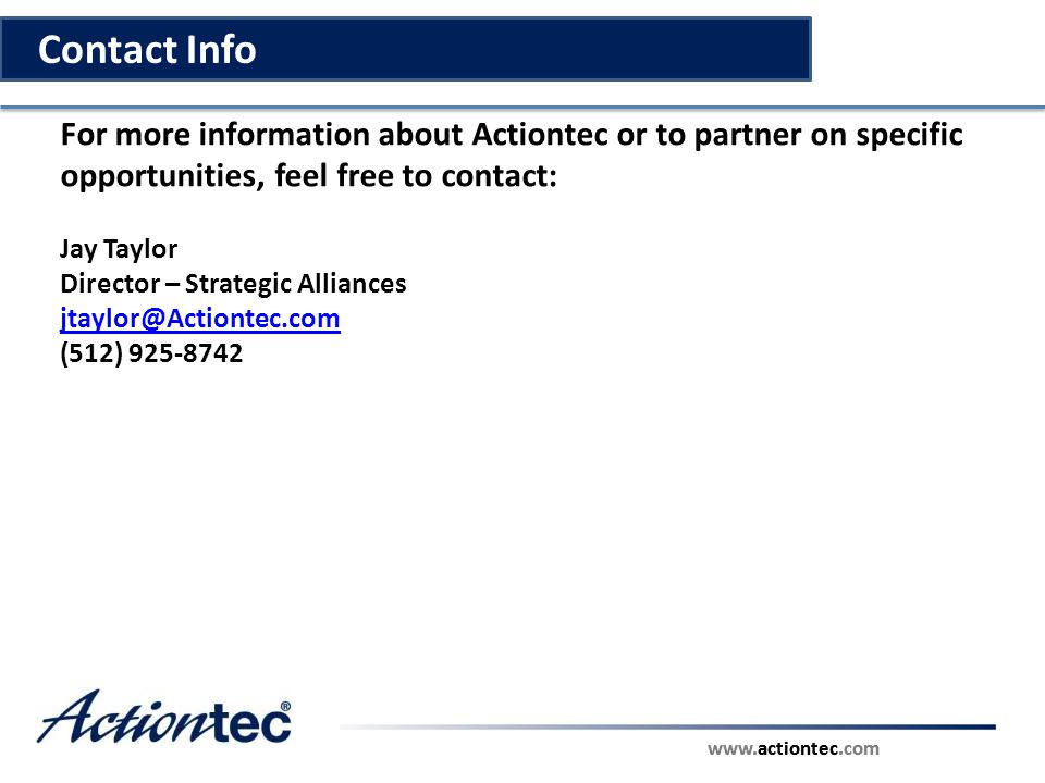 Contact Info For more information about Actiontec or to partner on specific opportunities, feel free to contact: