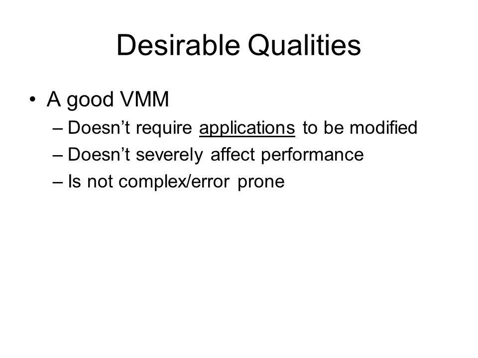 Desirable Qualities A good VMM